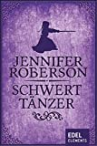 Schwerttänzer (Schwerttänzer-Zyklus 1) von Roberson, Jennifer