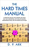 The Hard Times Manual: A Complete on Self-Help, Mental Self-Help, Self-Help Meditation, Life's Roller Coaster, Subconsious Mind, and The Power Of Attitude (English Edition)