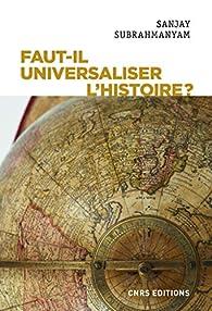 Faut-il universaliser l'histoire ? Entre dérives nationalistes et identitaires par Sanjay Subrahmanyam