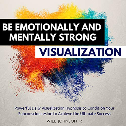 Be Emotionally and Mentally Strong Visualization audiobook cover art