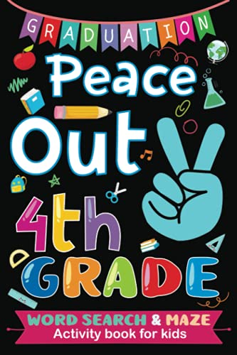 4th Grade Graduation Gift: Fourth Grade Word Search & Maze Activity Book for Kids Ages 9-11   Peace Out 4th Grade Graduation Gift for Girls, Boys (Better Than a Card) (Class of 2021 Graduation)
