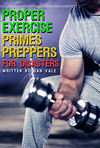 Proper Exercise Primes Preppers for Disasters by [Dan Vale]