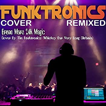 Bruno Mars 24K Magic Cover By The Funktronics  Whiskey Bar Very Long Clubmix