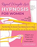Rapid Weight Loss Hypnosis for Women: Any Problems with Your Job? The Result Is Aggressive Hunger? Find Out How to Convert Your Metabolism in 5 Steps and Regain Your Shape with Hypnotic Gastric Band