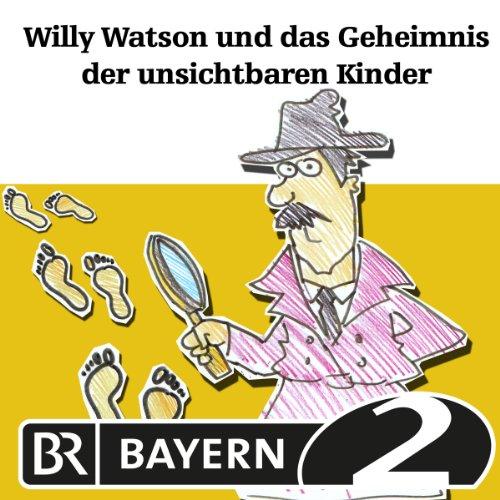 Willy Watson und das Geheimnis der unsichtbaren Kinder Titelbild