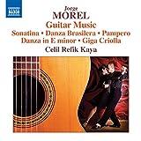 Jorge Morel: Guitar Music: Sonatina・Danza Brasilera・Pampero・Danza in E minor・Giga Criolla