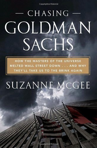 Image of Chasing Goldman Sachs: How the Masters of the Universe Melted Wall Street Down . . . And Why They'll Take Us to the Brink Again