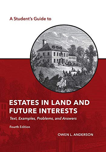 Compare Textbook Prices for A Student's Guide to Estates in Land and Future Interests: Text, Examples, Problems, and Answers, Fourth Edition 4 Edition ISBN 9781531018818 by Owen L. Anderson