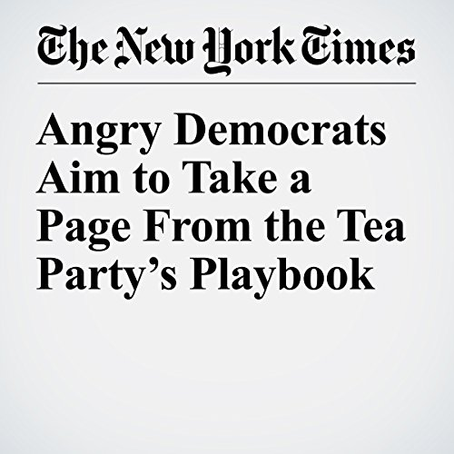 Angry Democrats Aim to Take a Page From the Tea Party's Playbook audiobook cover art
