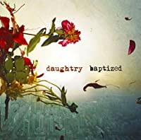 Baptized by Daughtry (2013-12-25)