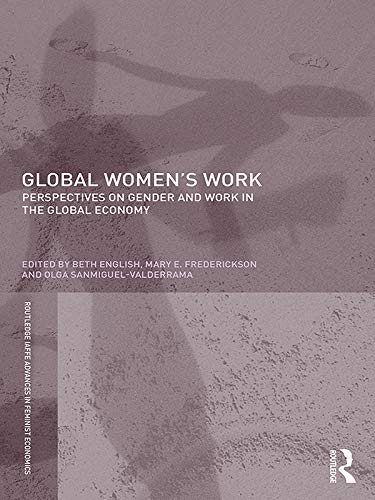 Global Women's Work: Perspectives on Gender and Work in the Global Economy (Routledge IAFFE Advances in Feminist Economics)