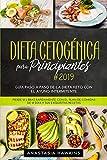 Dieta Cetogénica para Principiantes 2019: Guía Paso a Paso de la Dieta keto con el Ayuno Intermitente. Pierde 21 libras Rápidamente con el Plan de Comidas de 21 días y sus Exquisitas Recetas