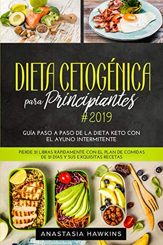 Dieta Cetogénica para Principiantes 2019: Guía Paso a Paso de la Dieta...