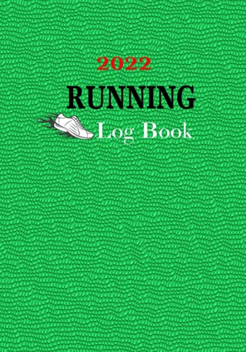 2022 Running Log Book: 365 Day by Day Run Planner with 12 Months Calendar to Improve: 7x 10 inches 120 pages