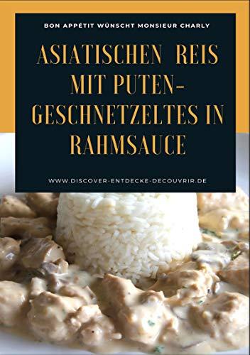 Asiatischen (Thai - Basmati) Reis mit Puten-Geschnetzeltes in Rahmsauce: Bon Appétit wünscht Monsieur Charly