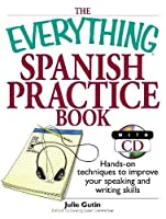 The Everything Spanish Practice Book: Hands-on Techniques to Improve Your Speaking And Writing Skills (Everything®)