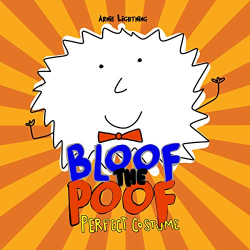 Bloof the Poof: Perfect Costume                    By:                                                                                                                                 Arnie Lightning                               Narrated by:                                                                                                                                 Wes Super                      Length: 8 mins     Not rated yet     Overall 0.0