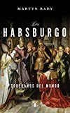 Los Habsburgo: Soberanos del mundo (Historia)