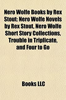 Nero Wolfe Books by Rex Stout (Study Guide): Nero Wolfe Novels by Rex Stout, Nero Wolfe Short Story Collections, Trouble i...