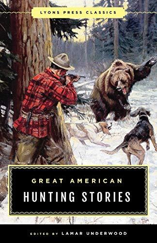 Great American Hunting Stories: Lyons Press Classics