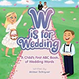 W is for Wedding: A Child's First ABC Book of Wedding Words