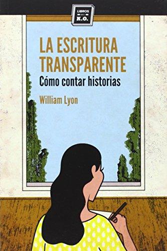 La Escritura Transparente: Cómo contar historias (VARIOS)