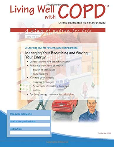 Managing your Breathing and Saving Your Energy: A Learning Tool for Patients and Their Families (Living Well with COPD)