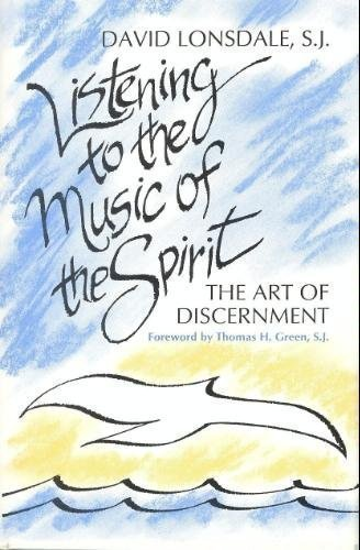 Listening to the Music of the Spirit: The Art of Discernment