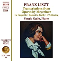 Franz Liszt: Transcriptions from Operas by Meyerbeer by Sergio Gallo