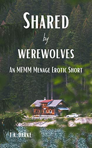 Shared By Werewolves: An MFMM Menage Erotic Short (English Edition)
