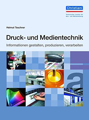 Druck- und Medientechnik: Informationen gestalten, produzieren, verarbeiten
