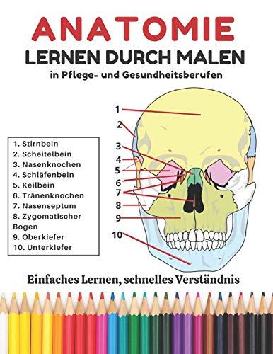 Anatomie lernen durch malen in Pflege- und Gesundheitsberufen: Der einfachste und effektivste Weg, um Anatomie zu lernen und sich auf Tests und Prüfungen vorzubereiten (anatomie malbuch, Band 1)