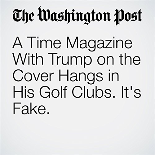 A Time Magazine With Trump on the Cover Hangs in His Golf Clubs. It's Fake. copertina