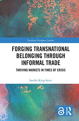 Forging Transnational Belonging through Informal Trade: Thriving Markets in Times of Crisis (Southeast European Studies) (English Edition)