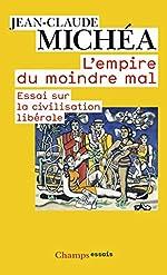 L'empire du moindre mal - Essai sur la civilisation libérale de Jean-Claude Michéa