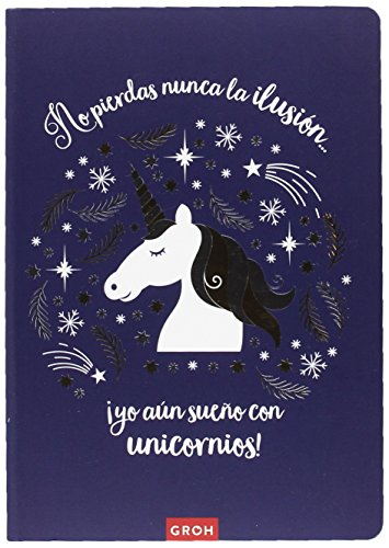 LIBRETA NO PIERDAS NUNCA LA ILUSIÓN !YO AUN SUEÑO CON UNICORNIOS!