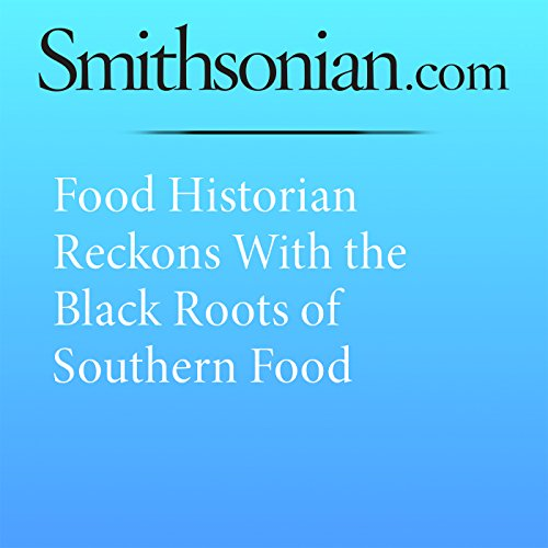 Food Historian Reckons With the Black Roots of Southern Food audiobook cover art