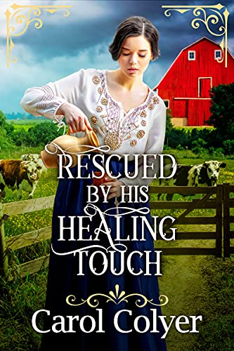 Rescued by his Healing Touch: A Historical Western Romance Book by [Carol Colyer]