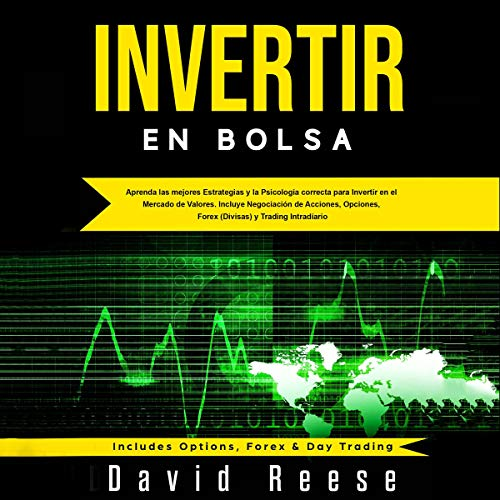 Invertir en Bolsa [Invest in Stock Market]     Aprenda las mejores Estrategias y la Psicología correcta para Invertir en el Mercado de Valores. Incluye Negociación de Acciones, Opciones, Forex (Divisas) y Trading Intradiário              Written by:                                                                                                                                 David Reese                               Narrated by:                                                                                                                                 Ernesto Tissot                      Length: 3 hrs and 24 mins     Not rated yet     Overall 0.0