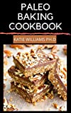 PALEO BAKING COOKBOOK: Delicious Grain-Free Cookies, Cakes, Bars, Breads and More Good For Weight loss And Managing Diabetes
