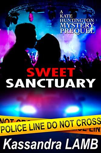 Sweet Sanctuary: A Kate Huntington Mystery Prequel (The Kate Huntington Mystery Series) by [Kassandra Lamb]