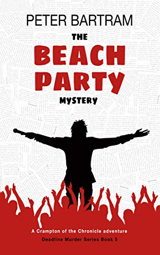 The Beach Party Mystery: A Crampton of the Chronicle adventure (Deadline Murder Series Book 5) by [Peter Bartram]