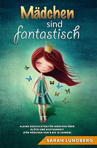 Mädchen sind fantastisch: Kleine Geschichten für Mädchen über Glück und Achtsamkeit (von 6 bis 10 Jahren)