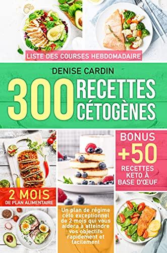 300 Recettes Cétogènes: Un plan de régime céto exceptionnel de 2 mois qui vous aidera à atteindre vos objectifs rapidement et facilement   Bonus : +50 recettes d'œufs céto (French Edition)