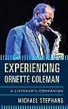 Experiencing Ornette Coleman: A Listener's Companion (English Edition)