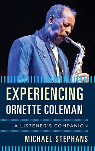 Experiencing Ornette Coleman: A Listener's Companion (English Edition)
