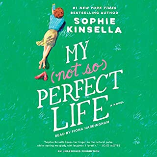 My Not So Perfect Life     A Novel              By:                                                                                                                                 Sophie Kinsella                               Narrated by:                                                                                                                                 Fiona Hardingham                      Length: 11 hrs and 58 mins     7,426 ratings     Overall 4.4