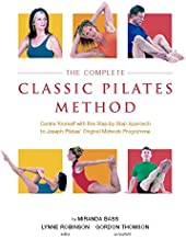 The Complete Classic Pilates Method: Centre Yourself with this Step-by-Step Approach to Joseph Pilates's Original Matwork Programme