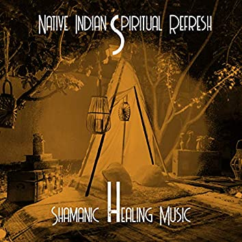 Native Indian Spiritual Refresh - Shamanic Healing Music