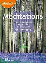Méditations - 12 méditations guidées pour s'ouvrir à soi et aux autres - Livre audio 2 CD audio et un livret de 36 pages de Fabrice Midal